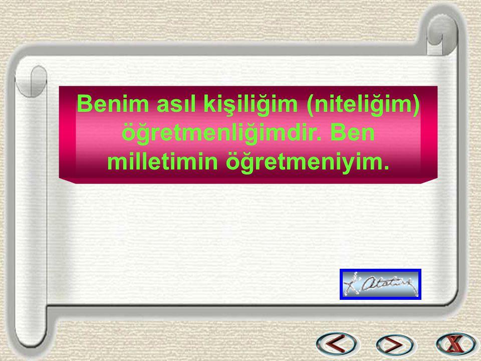 Bir & Bil www.birikimbilisim.com Benim asıl kişiliğim (niteliğim) öğretmenliğimdir. Ben milletimin öğretmeniyim.