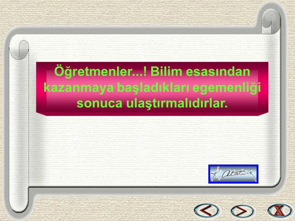 Bir & Bil www.birikimbilisim.com Öğretmenler...! Bilim esasından kazanmaya başladıkları egemenliği sonuca ulaştırmalıdırlar.