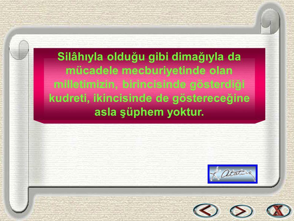 Bir & Bil www.birikimbilisim.com Silâhıyla olduğu gibi dimağıyla da mücadele mecburiyetinde olan milletimizin, birincisinde gösterdiği kudreti, ikinci