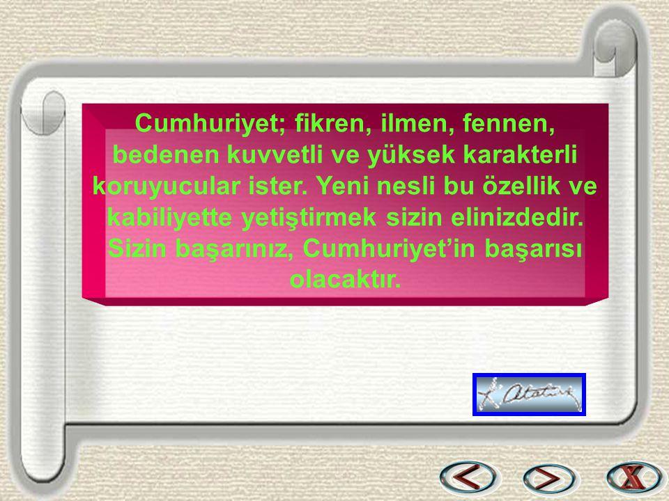 Bir & Bil www.birikimbilisim.com Cumhuriyet; fikren, ilmen, fennen, bedenen kuvvetli ve yüksek karakterli koruyucular ister. Yeni nesli bu özellik ve