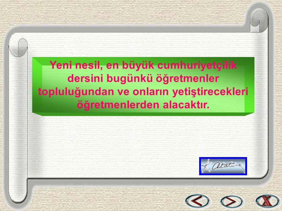 Bir & Bil www.birikimbilisim.com Yeni nesil, en büyük cumhuriyetçilik dersini bugünkü öğretmenler topluluğundan ve onların yetiştirecekleri öğretmenle