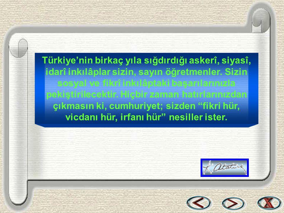 Bir & Bil www.birikimbilisim.com Türkiye'nin birkaç yıla sığdırdığı askerî, siyasî, idarî inkılâplar sizin, sayın öğretmenler. Sizin sosyal ve fikrî i