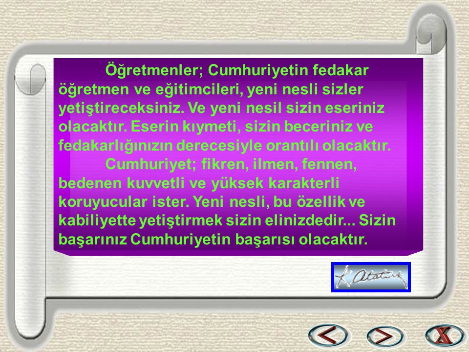 Bir & Bil www.birikimbilisim.com Her profesör ve öğretmenin aşılayacağı fikirler, ideal gayelere hizmet edecek şekilde olmalıdır.