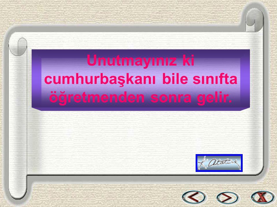 Bir & Bil www.birikimbilisim.com Unutmayınız ki cumhurbaşkanı bile sınıfta öğretmenden sonra gelir.