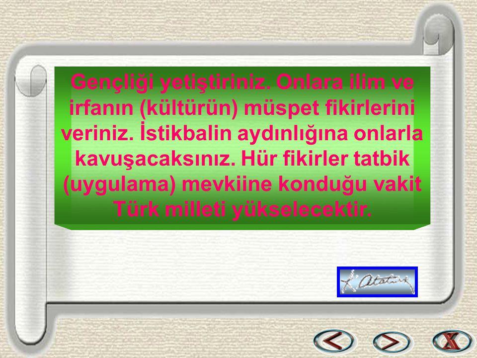 Bir & Bil www.birikimbilisim.com Gençliği yetiştiriniz. Onlara ilim ve irfanın (kültürün) müspet fikirlerini veriniz. İstikbalin aydınlığına onlarla k