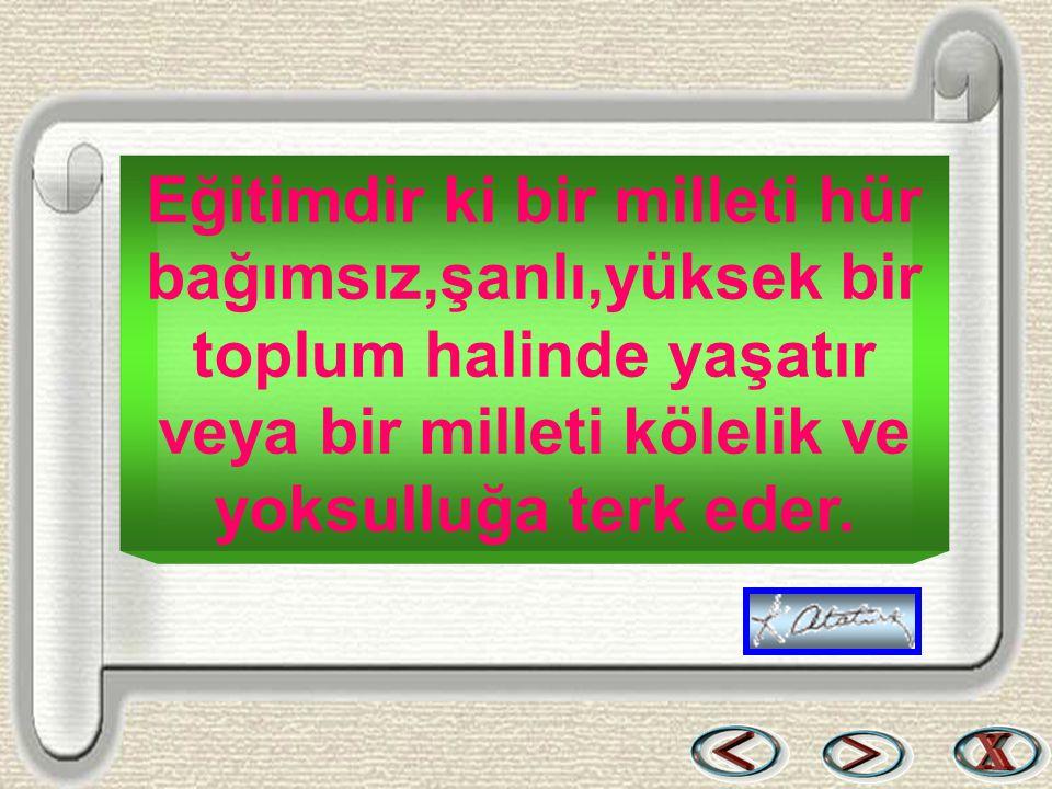 Bir & Bil www.birikimbilisim.com Eğitimdir ki bir milleti hür bağımsız,şanlı,yüksek bir toplum halinde yaşatır veya bir milleti kölelik ve yoksulluğa