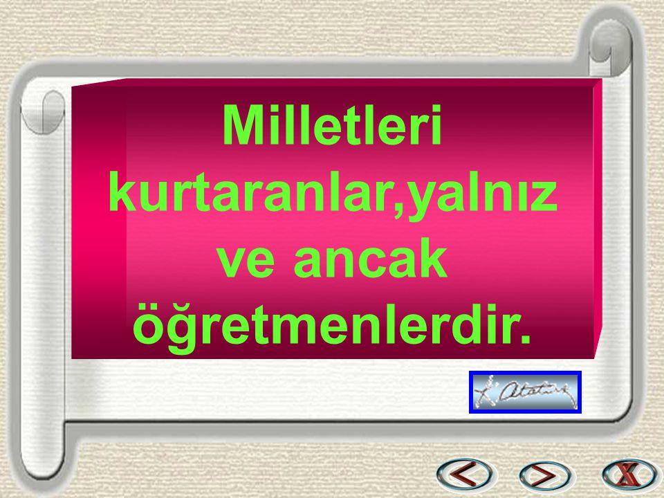 Bir & Bil www.birikimbilisim.com Milletleri kurtaranlar,yalnız ve ancak öğretmenlerdir.