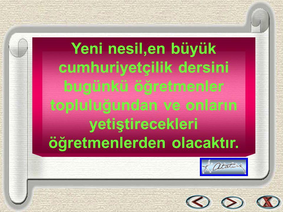 Bir & Bil www.birikimbilisim.com Yeni nesil,en büyük cumhuriyetçilik dersini bugünkü öğretmenler topluluğundan ve onların yetiştirecekleri öğretmenler
