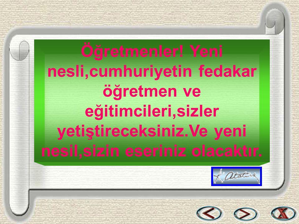 Bir & Bil www.birikimbilisim.com Öğretmenler! Yeni nesli,cumhuriyetin fedakar öğretmen ve eğitimcileri,sizler yetiştireceksiniz.Ve yeni nesil,sizin es