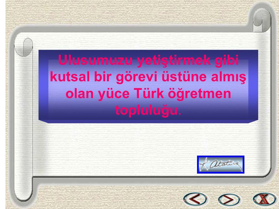 Bir & Bil www.birikimbilisim.com Gelecekteki kurtuluşumuzun saygıdeğer öncüleri olan Türkiye öğretmenleri.
