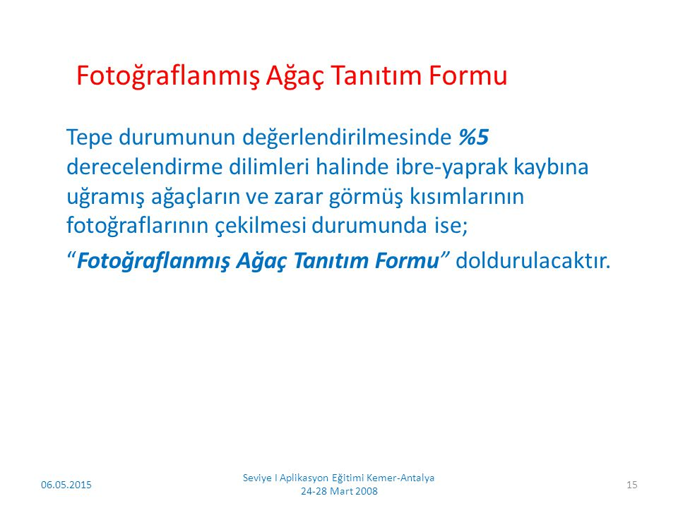 06.05.2015 Seviye I Aplikasyon Eğitimi Kemer-Antalya 24-28 Mart 2008 16 Fotoğraflanmış Ağaç Tanıtım Formu