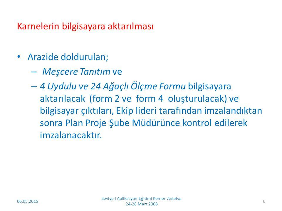 06.05.2015 Seviye I Aplikasyon Eğitimi Kemer-Antalya 24-28 Mart 2008 7