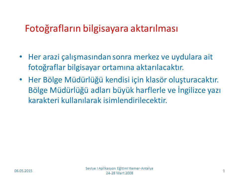 Orman Bölge Müdürlüğü klasörünün oluşturulması 06.05.2015 Seviye I Aplikasyon Eğitimi Kemer-Antalya 24-28 Mart 2008 10 Fotoğrafların bilgisayara aktarılması
