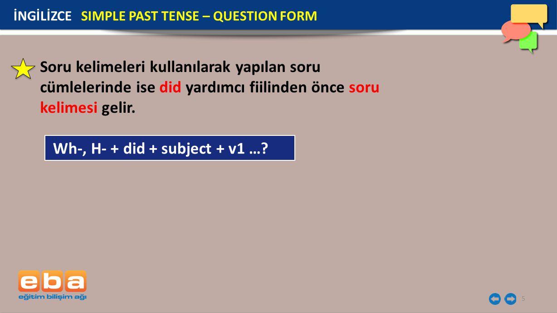 5 Soru kelimeleri kullanılarak yapılan soru cümlelerinde ise did yardımcı fiilinden önce soru kelimesi gelir. İNGİLİZCE SIMPLE PAST TENSE – QUESTION F