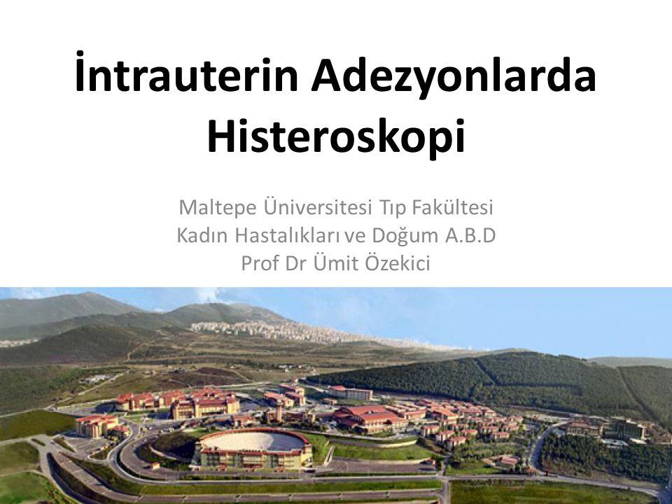 İntrauterin Adezyonlarda Histeroskopi Maltepe Üniversitesi Tıp Fakültesi Kadın Hastalıkları ve Doğum A.B.D Prof Dr Ümit Özekici