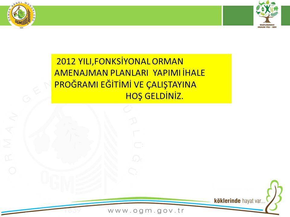 2012 YILI,FONKSİYONAL ORMAN AMENAJMAN PLANLARI YAPIMI İHALE PROĞRAMI EĞİTİMİ VE ÇALIŞTAYINA HOŞ GELDİNİZ.