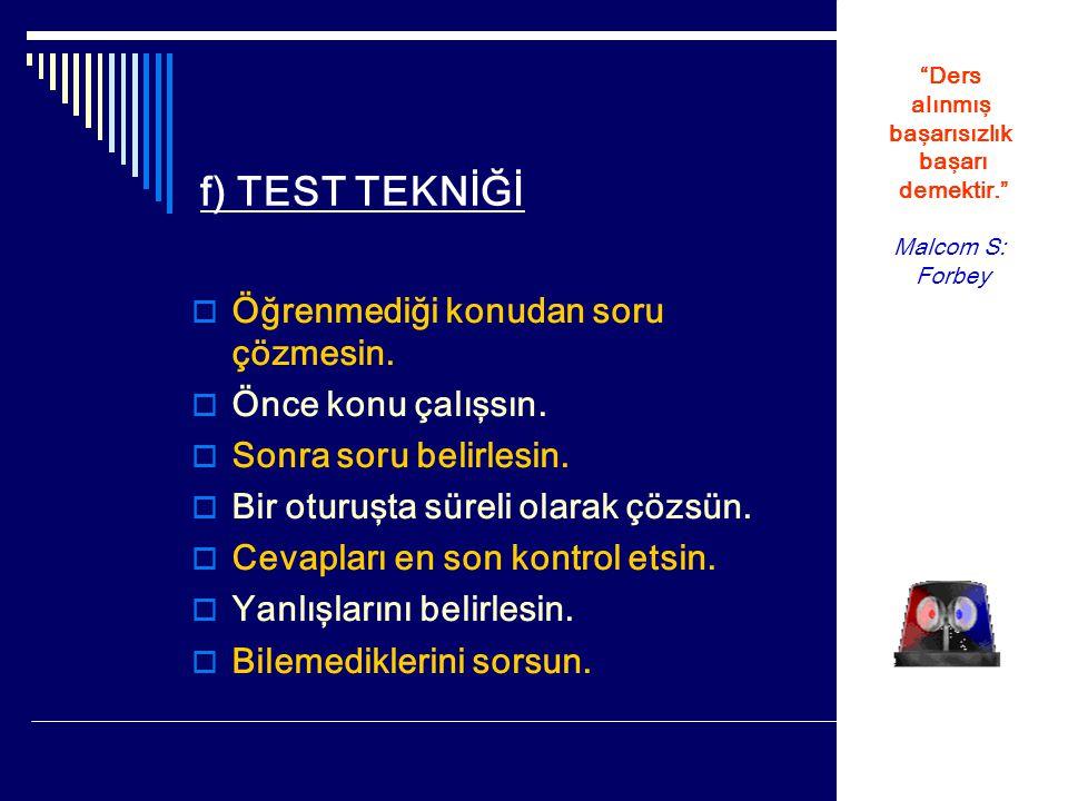 f) TEST TEKNİĞİ  Öğrenmediği konudan soru çözmesin.