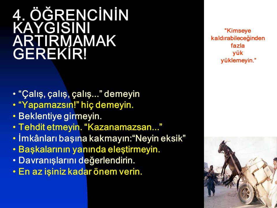 4.ÖĞRENCİNİN KAYGISINI ARTIRMAMAK GEREKİR.