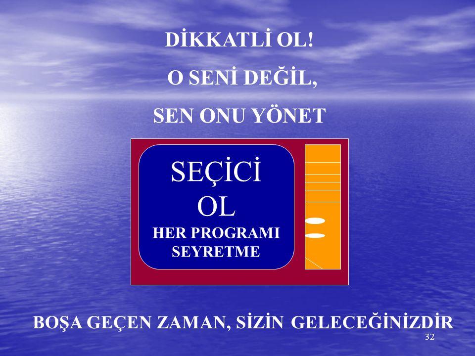 31 TELEVİZYON * Hem ders çalışıp hem de televizyon seyretmek mümkün değildir. * Televizyon odasına girinceye kadar veya televizyon düğmesine basıncaya