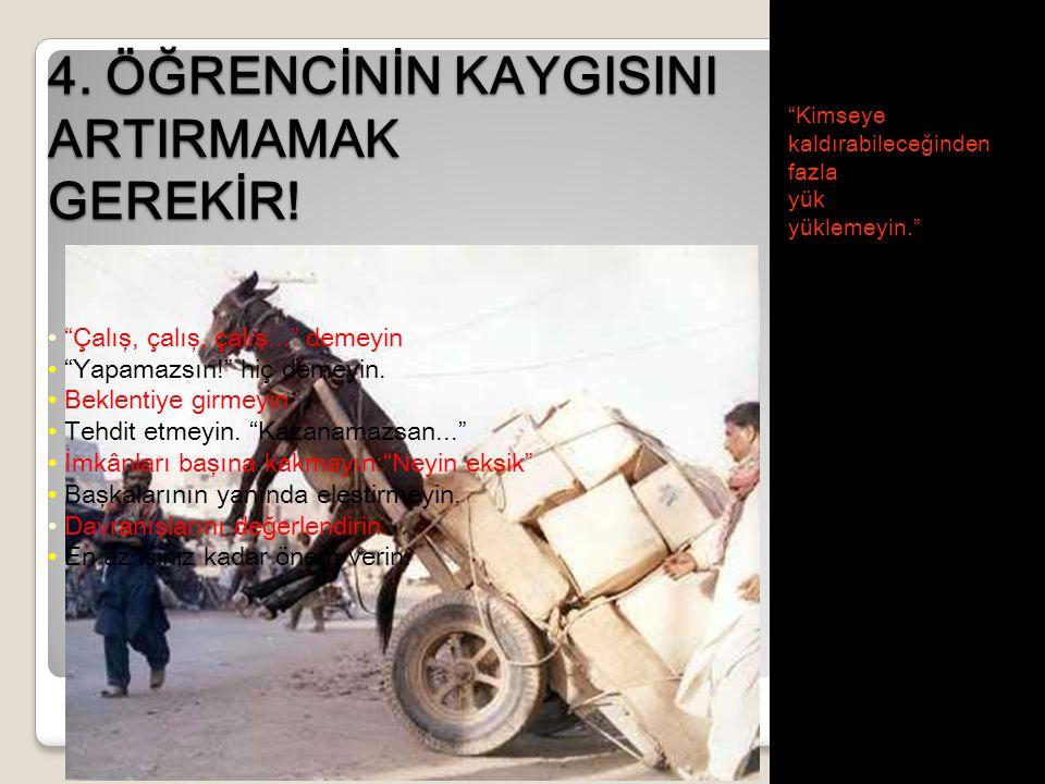 4. ÖĞRENCİNİN KAYGISINI ARTIRMAMAK GEREKİR.
