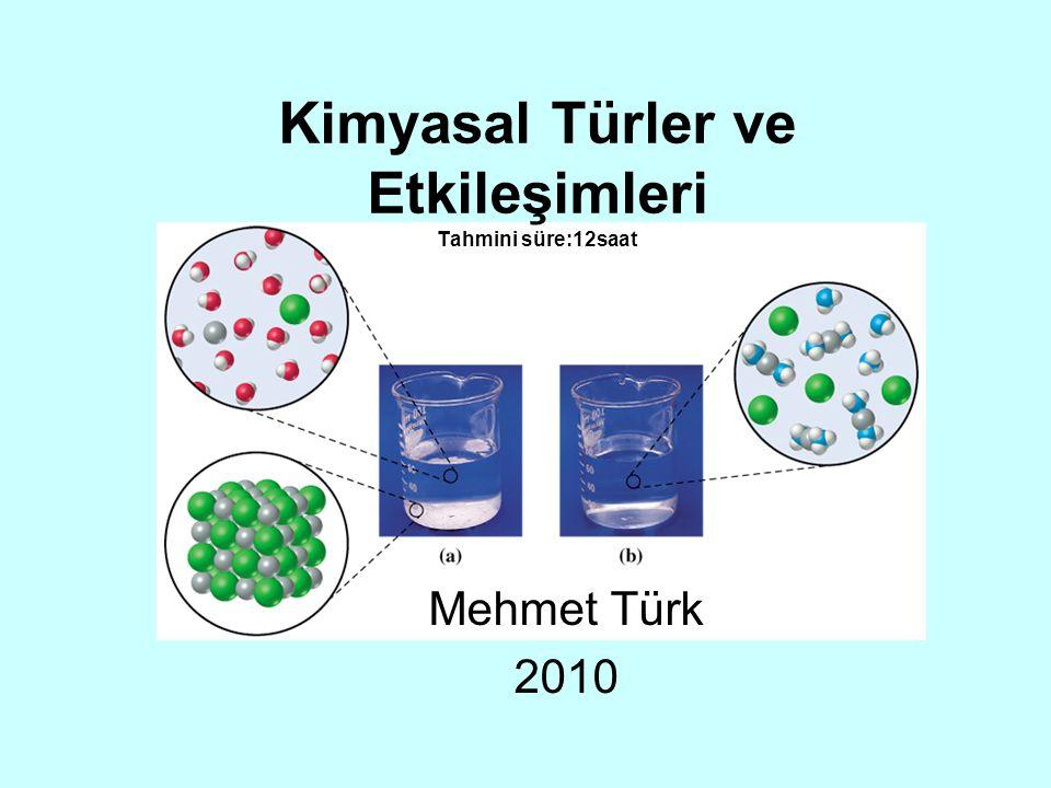 Kimyasal Türler ve Etkileşimleri Tahmini süre:12saat Mehmet Türk 2010