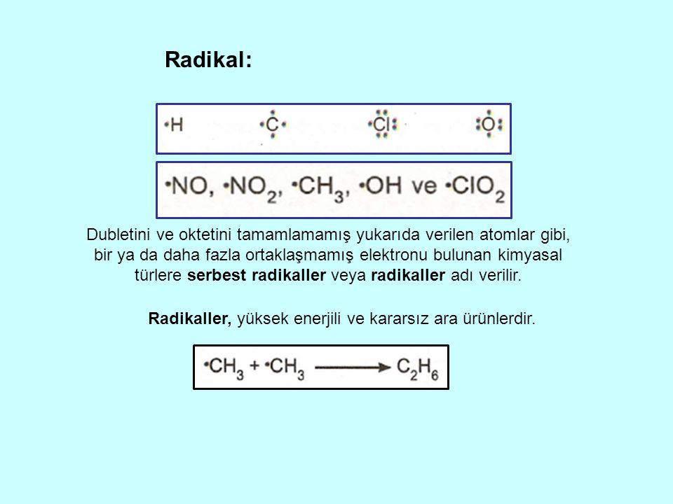 Dubletini ve oktetini tamamlamamış yukarıda verilen atomlar gibi, bir ya da daha fazla ortaklaşmamış elektronu bulunan kimyasal türlere serbest radikaller veya radikaller adı verilir.