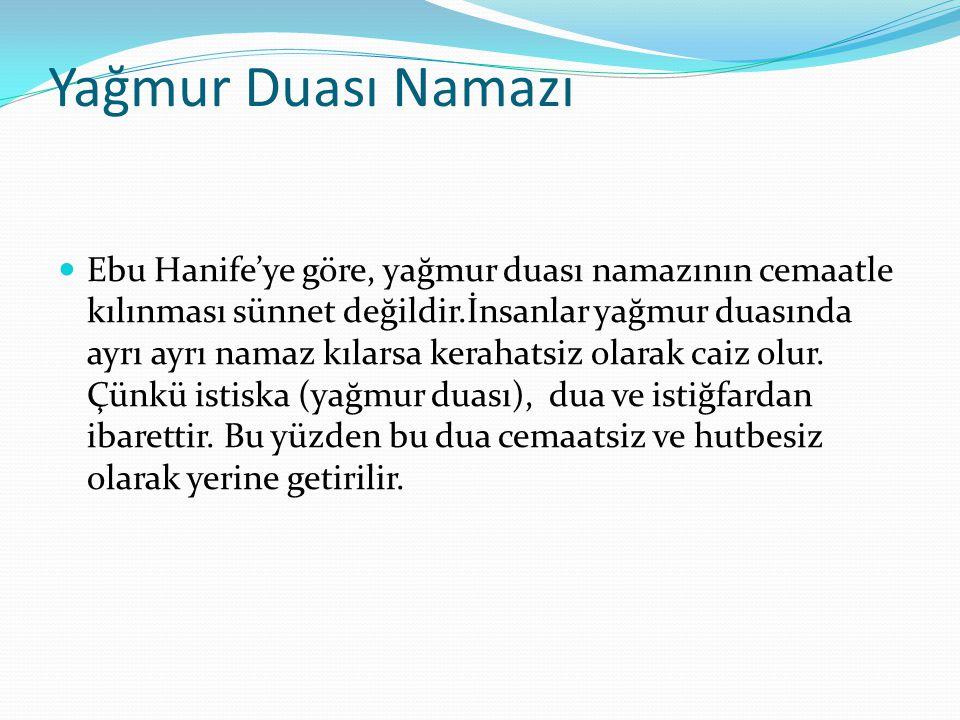 Yağmur Duası Namazı Ebu Hanife'ye göre, yağmur duası namazının cemaatle kılınması sünnet değildir.İnsanlar yağmur duasında ayrı ayrı namaz kılarsa ker