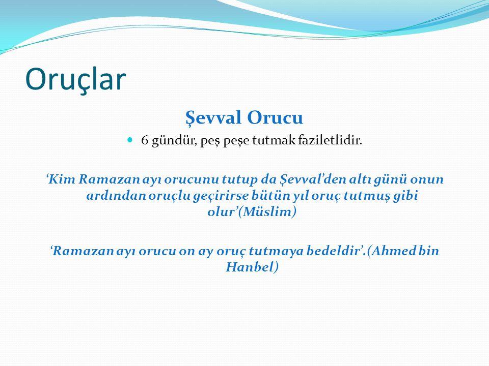 Oruçlar Şevval Orucu 6 gündür, peş peşe tutmak faziletlidir. 'Kim Ramazan ayı orucunu tutup da Şevval'den altı günü onun ardından oruçlu geçirirse büt