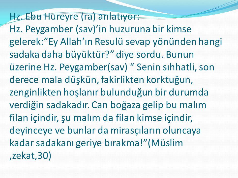 """Hz. Ebu Hureyre (ra) anlatıyor: Hz. Peygamber (sav)'in huzuruna bir kimse gelerek:""""Ey Allah'ın Resulü sevap yönünden hangi sadaka daha büyüktür?"""" diye"""