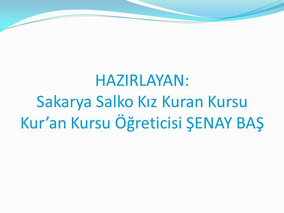 HAZIRLAYAN: Sakarya Salko Kız Kuran Kursu Kur'an Kursu Öğreticisi ŞENAY BAŞ