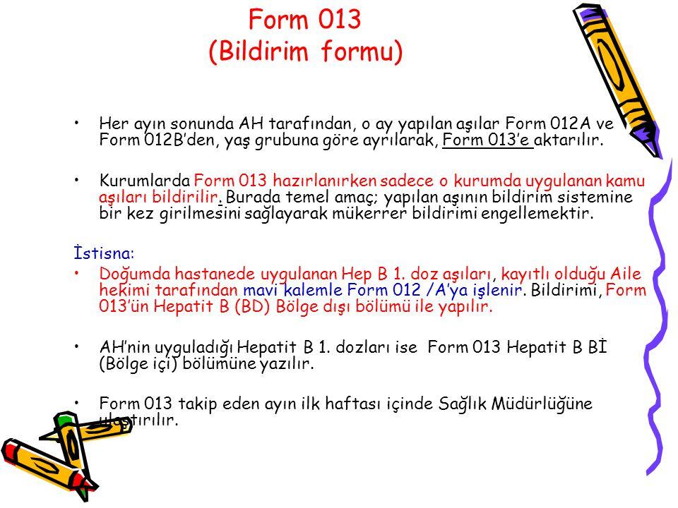 Form 013 (Bildirim formu) Her ayın sonunda AH tarafından, o ay yapılan aşılar Form 012A ve Form 012B'den, yaş grubuna göre ayrılarak, Form 013'e aktar