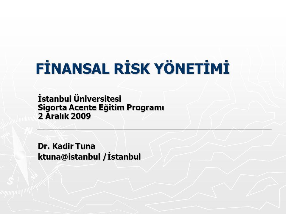 Dr. Kadir Tuna ktuna@istanbul /İstanbul İstanbul Üniversitesi Sigorta Acente Eğitim Programı 2 Aralık 2009 FİNANSAL RİSK YÖNETİMİ