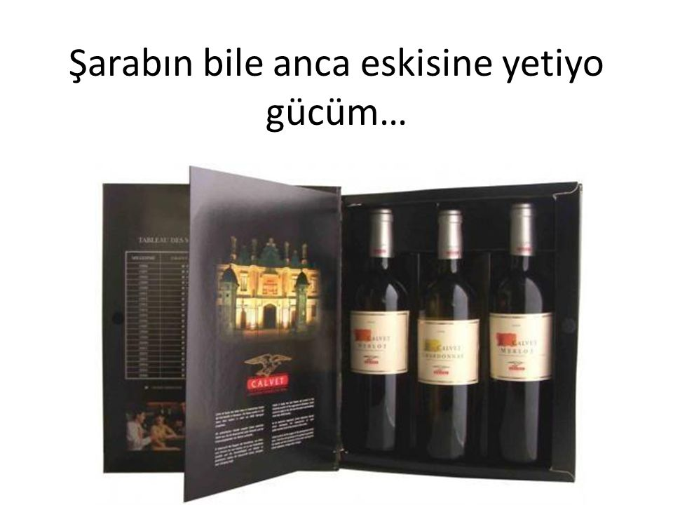 Şarabın bile anca eskisine yetiyo gücüm…