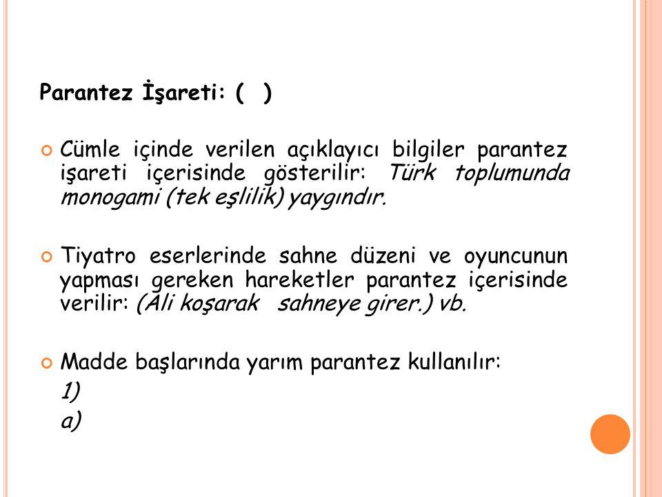 Parantez İşareti: ( ) Cümle içinde verilen açıklayıcı bilgiler parantez işareti içerisinde gösterilir: Türk toplumunda monogami (tek eşlilik) yaygındı