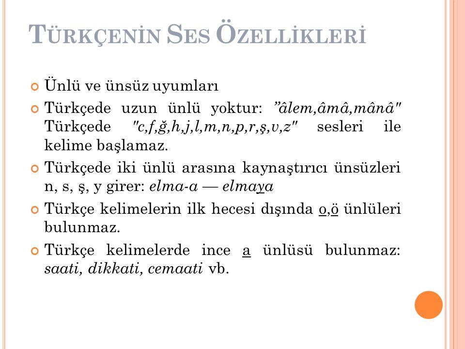 """T ÜRKÇENİN S ES Ö ZELLİKLERİ Ünlü ve ünsüz uyumları Türkçede uzun ünlü yoktur: """"âlem,âmâ,mânâ"""