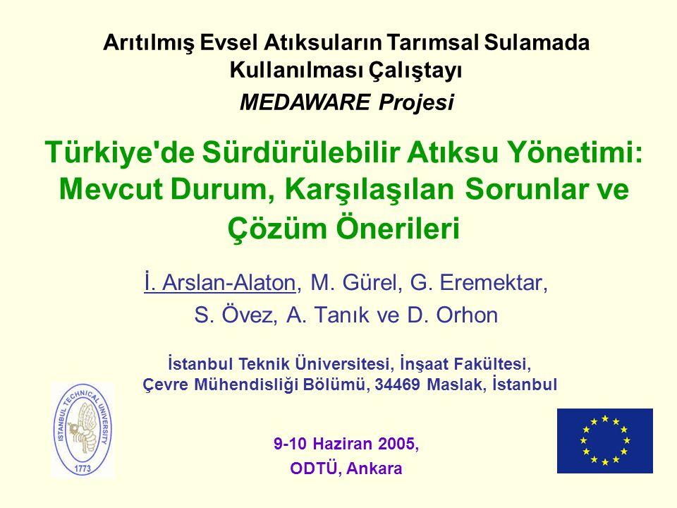 Türkiye'de Sürdürülebilir Atıksu Yönetimi: Mevcut Durum, Karşılaşılan Sorunlar ve Çözüm Önerileri İ. Arslan-Alaton, M. Gürel, G. Eremektar, S. Övez, A