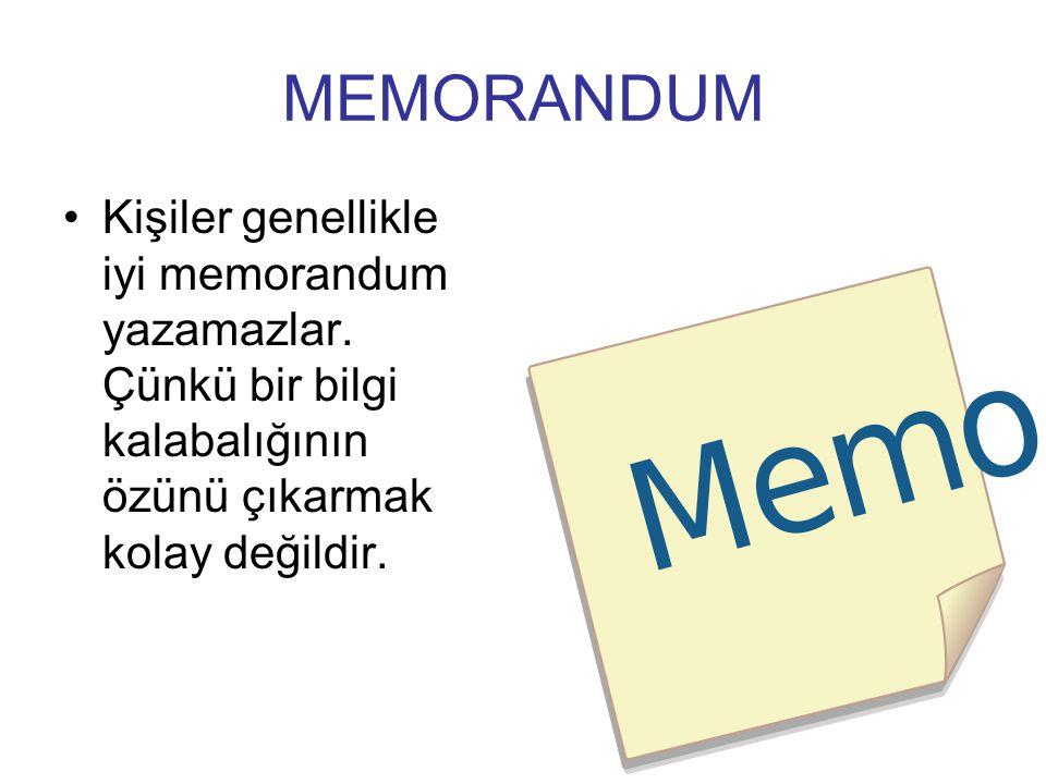MEMORANDUM Kişiler genellikle iyi memorandum yazamazlar. Çünkü bir bilgi kalabalığının özünü çıkarmak kolay değildir.