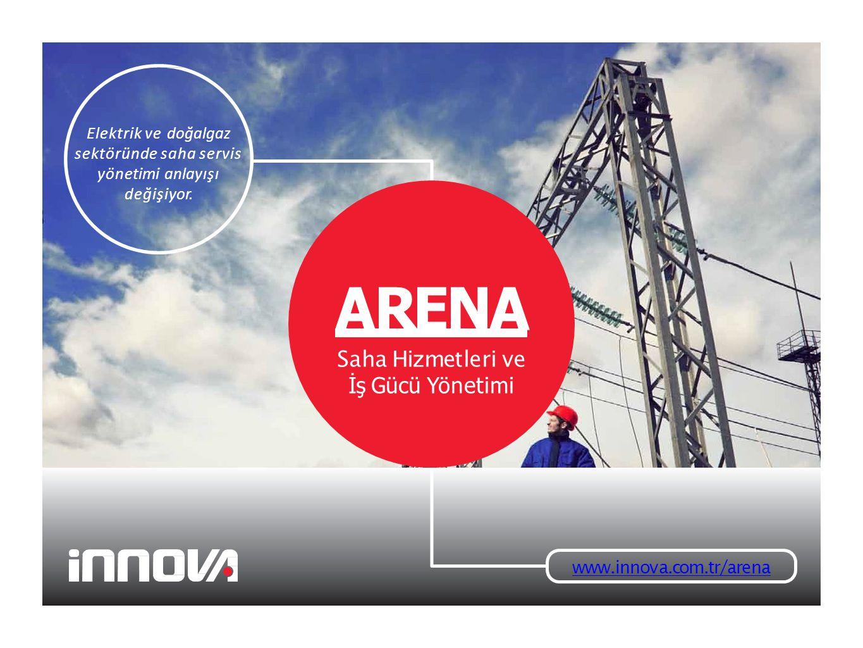 www.innova.com.tr/arena Elektrik ve doğalgaz sektöründe saha servis yönetimi anlayışı değişiyor.