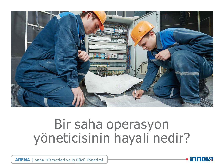 Bir saha operasyon yöneticisinin hayali nedir | ARENA Saha Hizmetleri ve İş Gücü Yönetimi