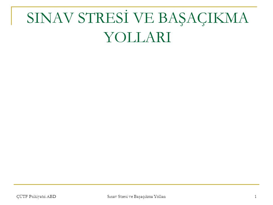 ÇÜTF Psikiyatri ABD Sınav Stresi ve Başaçıkma Yolları 1 SINAV STRESİ VE BAŞAÇIKMA YOLLARI