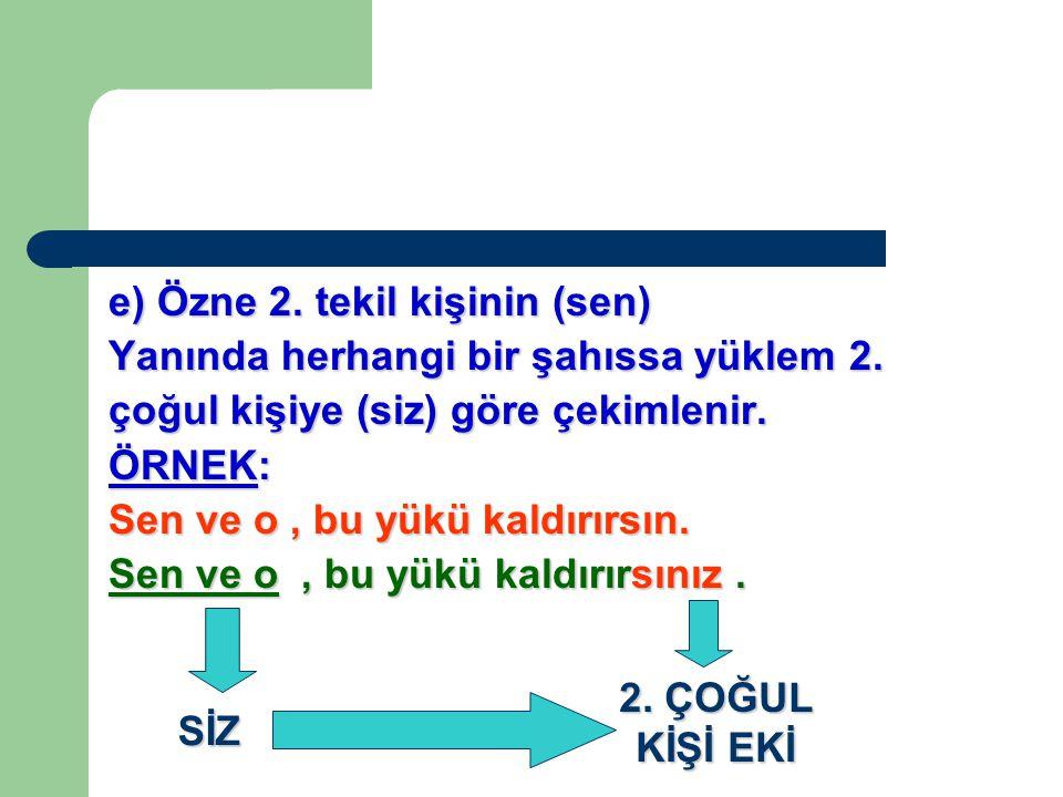 e) Özne 2.tekil kişinin (sen) Yanında herhangi bir şahıssa yüklem 2.