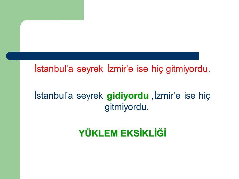 İstanbul'a seyrek İzmir'e ise hiç gitmiyordu.