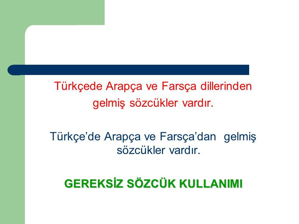 Türkçede Arapça ve Farsça dillerinden gelmiş sözcükler vardır.