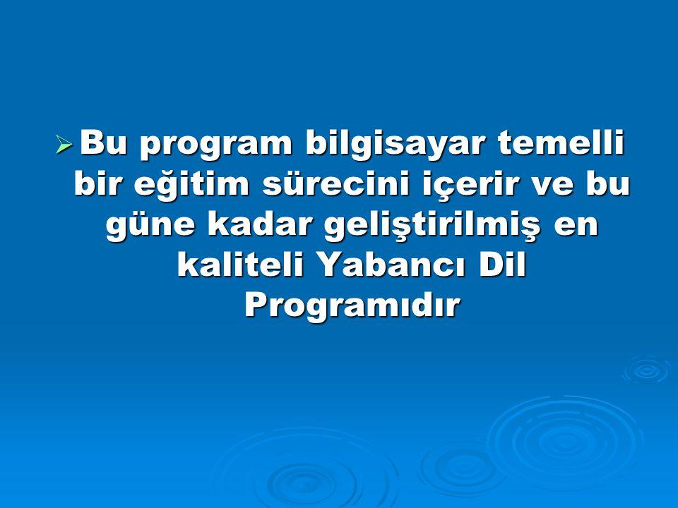  Bu program bilgisayar temelli bir eğitim sürecini içerir ve bu güne kadar geliştirilmiş en kaliteli Yabancı Dil Programıdır