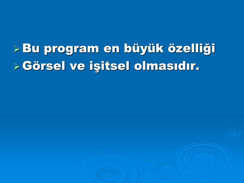  Bu program en büyük özelliği  Görsel ve işitsel olmasıdır.