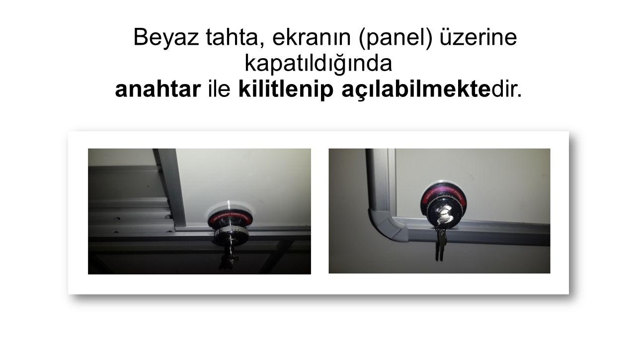 Beyaz tahta, ekranın (panel) üzerine kapatıldığında anahtar ile kilitlenip açılabilmektedir.