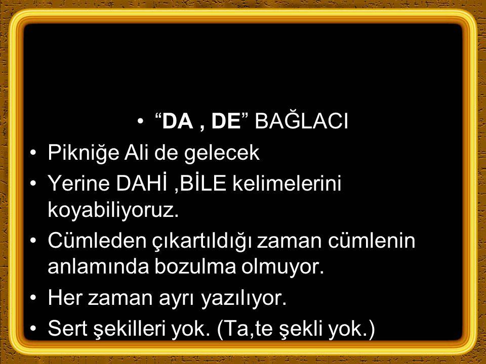 """""""DA, DE"""" BAĞLACI Pikniğe Ali de gelecek Yerine DAHİ,BİLE kelimelerini koyabiliyoruz. Cümleden çıkartıldığı zaman cümlenin anlamında bozulma olmuyor. H"""