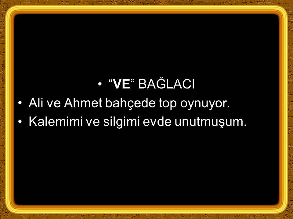 """""""VE"""" BAĞLACI Ali ve Ahmet bahçede top oynuyor. Kalemimi ve silgimi evde unutmuşum."""