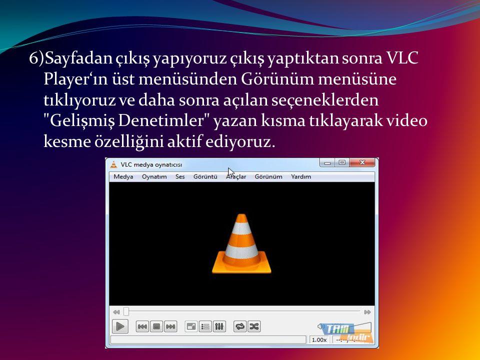 6)Sayfadan çıkış yapıyoruz çıkış yaptıktan sonra VLC Player'ın üst menüsünden Görünüm menüsüne tıklıyoruz ve daha sonra açılan seçeneklerden