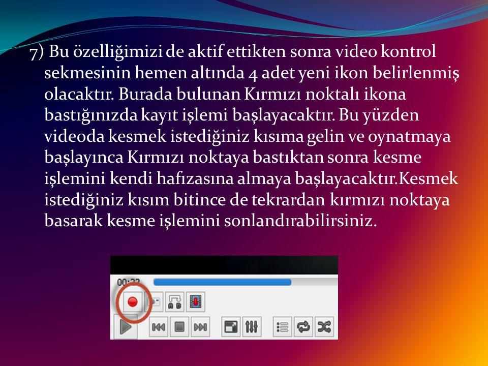 7) Bu özelliğimizi de aktif ettikten sonra video kontrol sekmesinin hemen altında 4 adet yeni ikon belirlenmiş olacaktır.